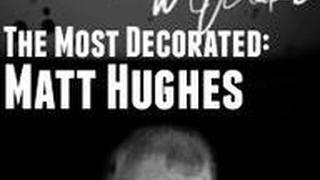 The Most Decorated: Matt Hughes