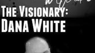 The Visionary: Dana White