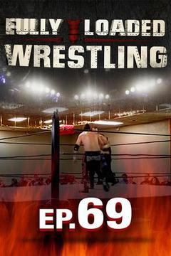 Fully Loaded Wrestling #69
