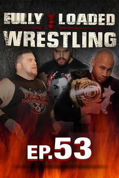 Fully Loaded Wrestling #53