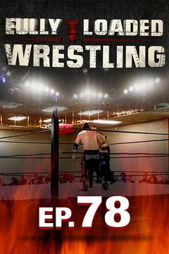 Fully Loaded Wrestling #78