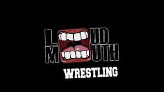 LoudMouth Wrestling - Ep 4