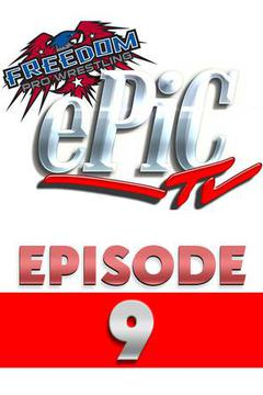 Freedom Pro Wrestling: Epic TV, Ep.9
