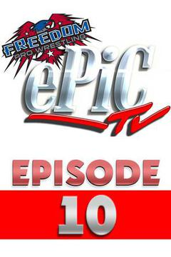 Freedom Pro Wrestling: Epic TV, Ep.10
