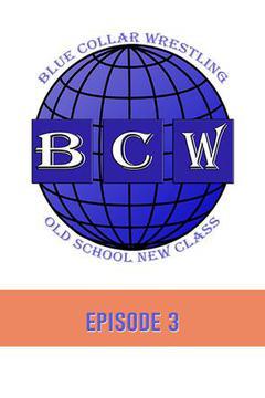 #2: Blue Collar Wrestling: Episode 3