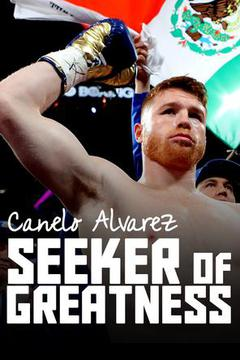 #2: Canelo Alvarez - Seeker of Greatness