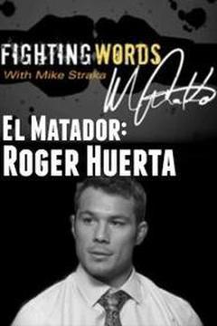 El Matador: Roger Huerta