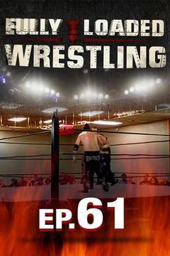 Fully Loaded Wrestling #61
