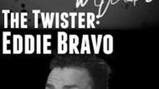 The Twister: Eddie Bravo