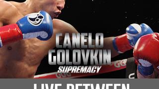 "Canelo Alvarez vs. Gennady ""GGG"" Golovkin: Live Between The Ropes"