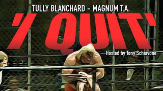 """I Quit"" with Magnum TA & Tully Blanchard Hosted by Tony Schiavone"