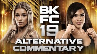Alternative Commentary: BKFC 19